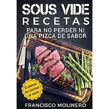 Sous Vide recetas para no perder ni una pizca de sabor: El placer de cocinar al vacío (Spanish Edition)