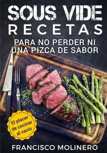 Sous Vide recetas para no perder ni una pizca de sabor: El placer de cocinar al vacío: Amazon.es: Molinero, Francisco: Libros