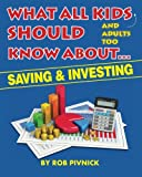 img - for What All Kids (and adults too) Should Know About . . . Savings and Investing: Covering saving, budgeting and investing, a must-read for all young ... with fun facts and interesting takeaways. book / textbook / text book