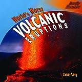 World's Worst Volcanic Eruptions, Janey Levy, 140424512X