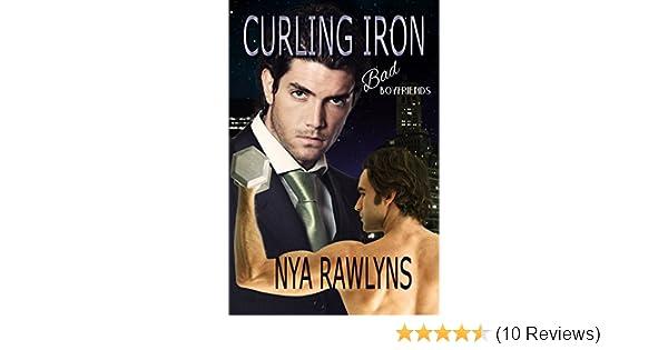 Curling Iron A Bad Boyfriends Novella Kindle Edition By Nya