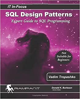 SQL Design Patterns: Expert Guide to SQL Programming (IT In-Focus series) (Volume 4)