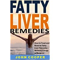 Fatty Liver Remedies: How to Treat and Reverse Fatty Liver Naturally -- WITHOUT Drugs or Surgery!