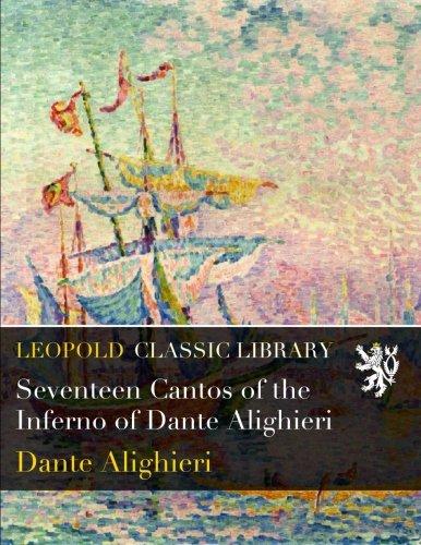Read Online Seventeen Cantos of the Inferno of Dante Alighieri pdf epub