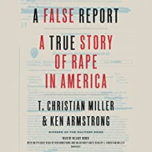A False Report: A True Story of Rape in America Audiobook by T. Christian Miller, Ken Armstrong Narrated by Hillary Huber, T. Christian Miller, Ken Armstrong