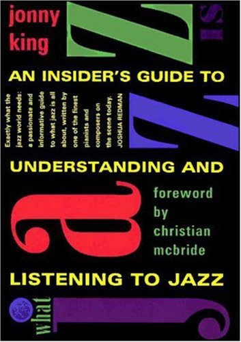 What Jazz Is: An Insider's Guide to Understanding and Listening to Jazz