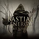 Bastial Energy : The Rhythm of Rivalry: Book 1 | B. T. Narro
