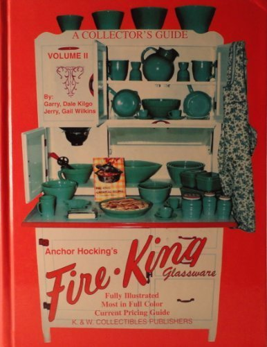 Fire King Glassware - A Collector's Guide to Anchor Hocking's Fire-King Glassware, Vol. 2 by Garry Kilgo (1997-05-03)