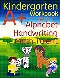 Kindergarten A+ Workbook: Alphabet, Handwriting, and Math Talent
