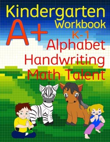 Kindergarten A+ Workbook: Alphabet, Handwriting, and Math Talent ...