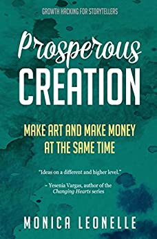 Prosperous Creation: Make Art and Make Money at the Same Time (Growth Hacking For Storytellers #5) by [Leonelle, Monica]