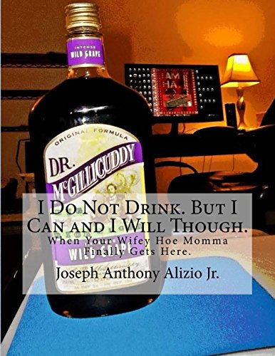 Read Online I Do Not Drink. But I Can and I Will Though.: When Your Wifey Hoe Momma Finally Gets Here. (Cocaine. 1967.) (Volume 45) pdf