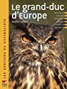 Le grand-duc d'Europe : Description, évolution, répartition, moeurs, reproduction, observation par Cochet