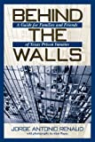 img - for Behind the Walls: A Guide for Families and Friends of Texas Prison Inmates (North Texas Crime and Criminal Justice Series, 1) book / textbook / text book