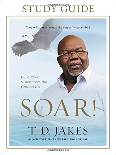 Soar  Study Guide  Build Your Vision From The Ground Up