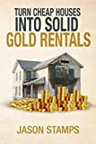 Turn Cheap Houses into Solid Gold Rentals: A comprehensive guide to building a debt free real estate empire with minimal capital.
