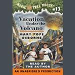 Magic Tree House, Book 13: Vacation Under the Volcano | Mary Pope Osborne
