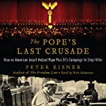 The Pope's Last Crusade : How an American Jesuit Helped Pope Pius XI's Campaign to Stop Hitler | Peter Eisner