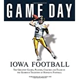 Game Day: Iowa Football: The Greatest Games, Players, Coaches and Teams in the Glorious Tradition of Hawkeye Football by Athl