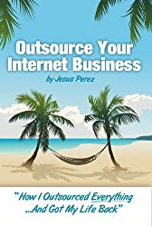 Outsource Your Internet Business: