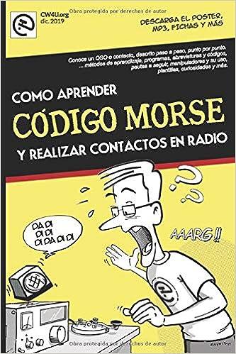 Como aprender CÓDIGO MORSE y realizar contactos en radio.: - Nuevo manual paso a paso, fácilmente, desde lo básico hasta la transmisión. Por EA7HYD: Amazon.es: González EA7HYD, David: Libros