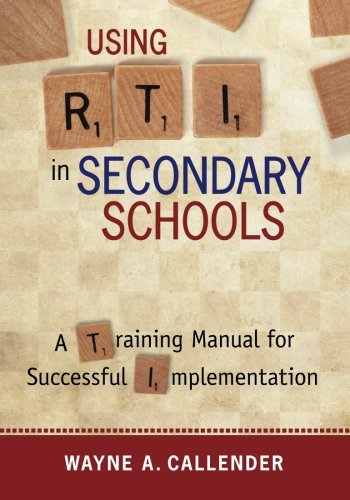 Using RTI in Secondary Schools: A Training Manual for Successful Implementation