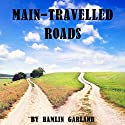 Main Travelled Roads Audiobook by Hamlin Garland Narrated by Walter Zimmerman, Donald Wight