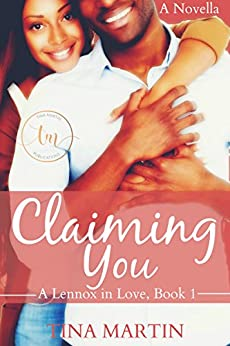 Claiming You (A Lennox in Love Book 1) by [Martin, Tina]