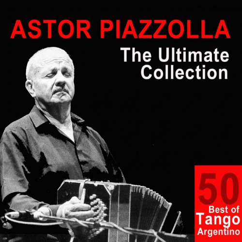 Astor Piazzolla The Ultimate Collection 50 Best Of Tango