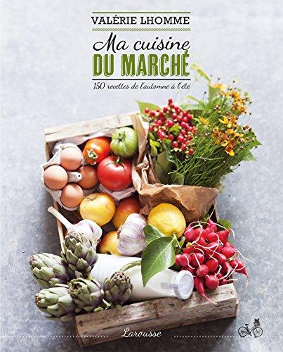 Ma cuisine du marché : 150 recettes de l'automne à - La Marche Cuisine De
