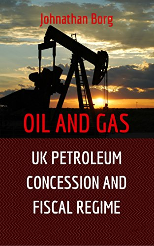 Oil and Gas Law: UK Petroleum Concession and Fiscal Regime. Comparative Analysis of UK and Russia Petroleum Taxation Included. Oil and Gas for Beginners ... Oil and Gas Upstream, E