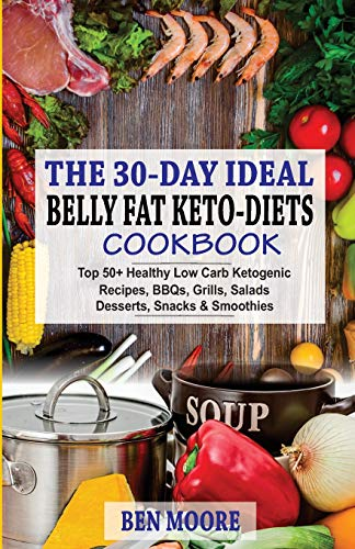 30Day Ideal Belly Fat Ketodiets Cookbook: Top 50 Healthy Low Carb Ketogenic Recipes BBQ#039s Grills Salads Desserts Snacks and Drinks For Belly Fats and Weight Loss