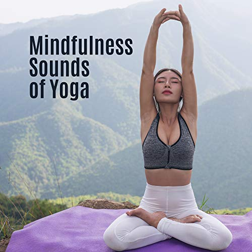 Mindfulness Sounds of Yoga: Collection of Best Deep New Age Anthems for Yoga, Meditation & Relax, Regain Internal Balance & Harmony, Zen, Mantra, Third Eye Opening