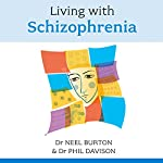 Living with Schizophrenia | Neel Burton,Phil Davison