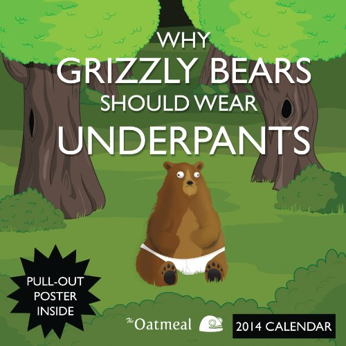 Why Grizzly Bears Should Wear Underpants 2014 Wall Calendar