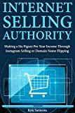 Internet Selling Authority: Making a Six Figure Per Year Income Through Instagram Selling or Domain Name Flipping