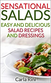 Sensational Salad Recipes: Easy & Delicious Salads and Dressings by [Rini, Carla]