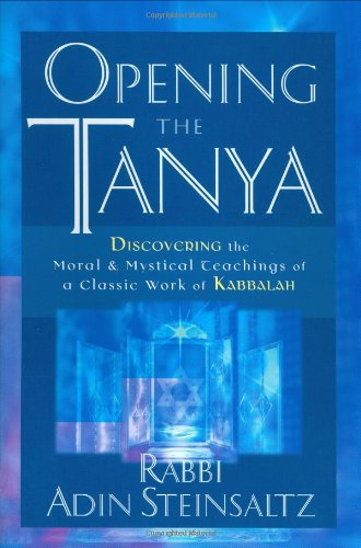 Opening the Tanya: Discovering the Moral and Mystical Teachings of a Classic Work of Kabbalah by Jossey-Bass