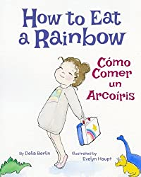 How to Eat a Rainbow: Cómo Comer un Arcoíris : Babl Children's Books in Spanish and English (Spanish Edition)