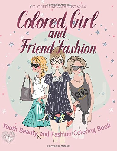 Colored Girl & Friends Fashion, Youth Beauty and Fashion Coloring Book: Color liked an artist coloring book series, 25 pictures pdf