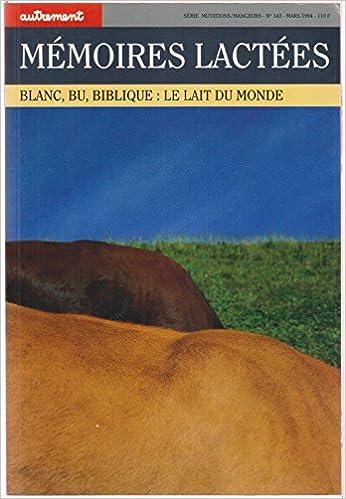 MEMOIRES LACTEES. Blanc, Bu, Biblique : le lait du monde epub pdf