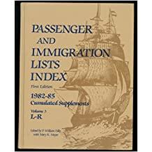 Passenger and Immigration Index: A Reference Guide to Published Lists of about 500,000 Passengers Who Arrived in America in the Seventeenth, Eighteenth & Nineteenth Centuries- 1982-85 Cumulation