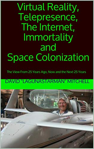 Virtual Reality, Telepresence, The Internet, Immortality and Space Colonization: The View From 25 Years Ago, Now and the Next 25 Years (Past, Present & Future Book 1) (English Edition)