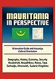Mauritania in Perspective - Orientation Guide and Hassaniya Cultural Orientation: Geography, History, Economy, Security, Nouakchott, Nouadhibou, Rosso, Taya, Sanhadja, Almoravids, Sudanic Kingdoms