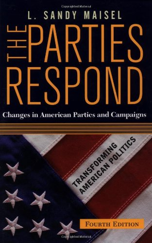 The Parties Respond: Changes in American Parties and Campaigns, 4th Edition (Transforming American Politics)