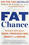 Book Cover for Fat Chance: Beating the Odds Against Sugar, Processed Food, Obesity, and Disease