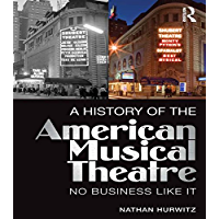 A History of the American Musical Theatre: No Business Like It book cover