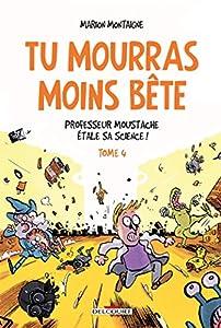 """Afficher """"Tu mourras moins bête n° 4<br /> Professeur Moustache étale sa science !"""""""