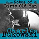 More Notes of a Dirty Old Man: The Uncollected Columns Audiobook by Charles Bukowski, David Stephen Calonne - editor Narrated by Will Patton