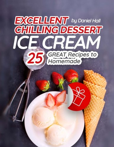Excellent chilling dessert: Ice cream. 25 great recipes to homemade. Full color by Daniel Hall